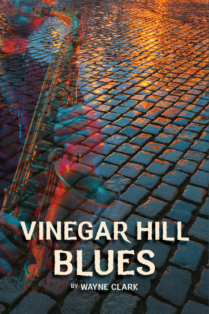 Cover of the novel Vinegar Hill Blues, photo of cobblestones and a saxophone musician.
